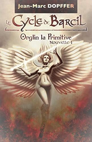 Le cycle de Barcil – Orglin la primitive – Tome 1  Jean – MarcDopffer