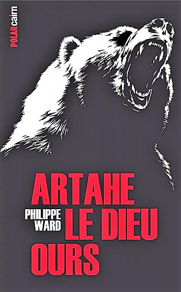 Artahe le Dieu ours – Philippe Ward –2018