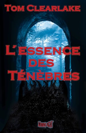 L'essence des Ténèbres – Tom Clearlake -2018