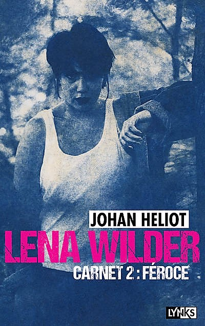 Lena Wilder – Carnet  2 Féroce – Johan Heliot –2018