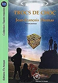 Trocs de choc – Jean-François Thomas –2018