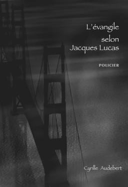 L'évangile selon Jacques Lucas – Cyrille Audebert –2009