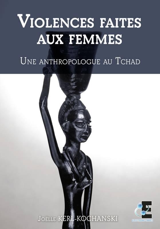 Violences faites aux femmes – Une anthropologue au Tchad – Joëlle Kerl-Kochanski –2018