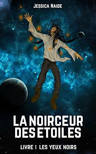 La noirceur des étoiles – livre 1 – Les yeux noirs – Jessica Naide –2018