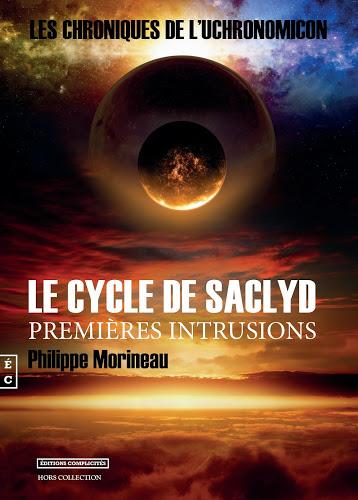 Les chroniques de l'Uchronomicon – Le cycle de Saclyd – Premières intrusions – Philippe Morineau –2017