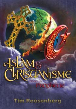Islam et Christianisme dans la Prophétie – Tim Roosenberg –2018
