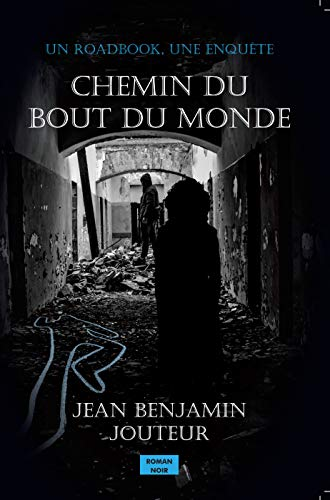Chemin du bout du monde – Jean Benjamin Jouteur –2018