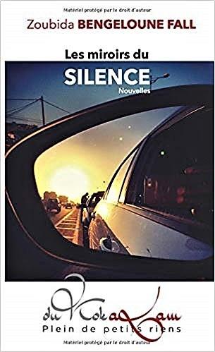 Les miroirs du silence – Zoubida Bengeloune Fall –2018