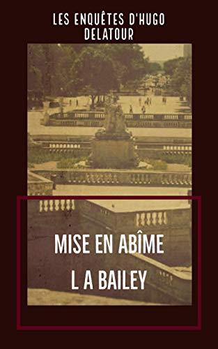 Les enquêtes d'Hugo Delatour – Mise en abîme – L.A. Bailey –2018