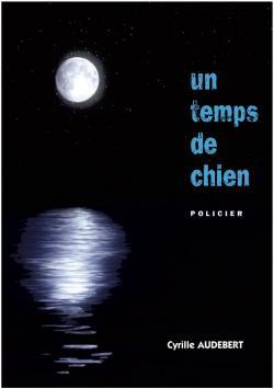 Un temps de chien – Cyrille Audebert –2009