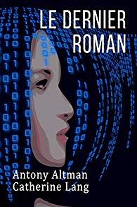 Le dernier roman – Antony Altman & Catherine Lang –2018