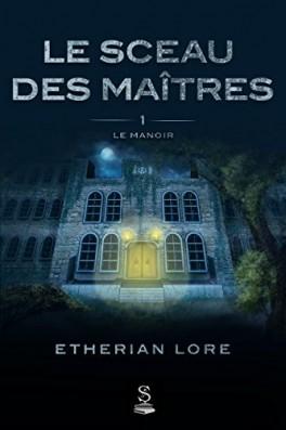Le sceau des Maîtres – 1 – Le manoir -Etherian Lore –2018