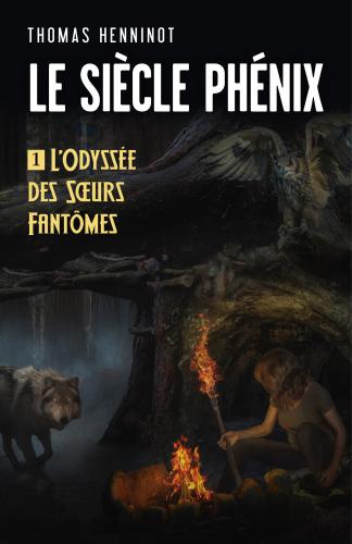 Le siècle phénix – 1. L'odyssée des sœurs fantômes – Thomas Henninot –2017