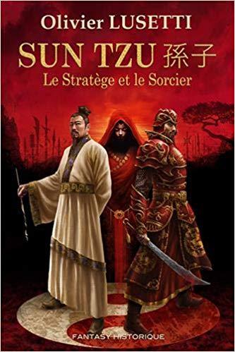 Sun Tzu le Stratège et le Sorcier – Olivier Lusetti –2018