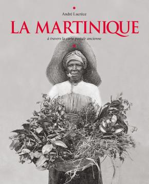 La Martinique à travers la carte postale ancienne –2016