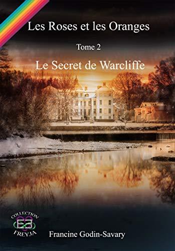 Les roses et les oranges – T.2 – le secret des Warcliffe – FrançoiseGodin-Savary