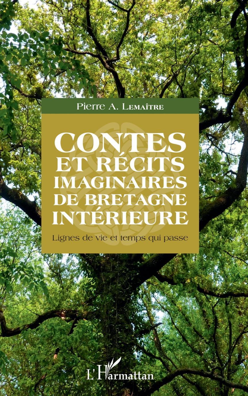 Contes et récits imaginaires de Bretagne Intérieure – Pierre A. Lemaître –2019