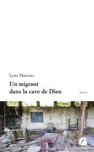 Un migrant dans la cave de Dieu - Loro Mazono