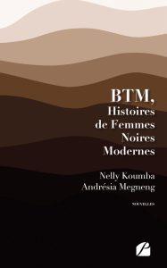 BTM, Histoires de Femmes Noires Modernes - Nelly Koumba - André
