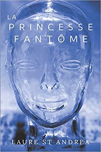 La princesse fantôme – Laure St Andrea –2018
