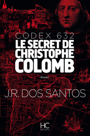 Codex 632 – Le secret de Christophe Colomb – J.R. Dos Santos – 2015