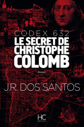 Codex 632 – Le secret de Christophe Colomb – J.R. Dos Santos –2015