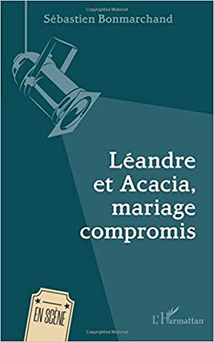 Léandre et Acacia, mariage compromis – Sébastien Bonmarchand –2019