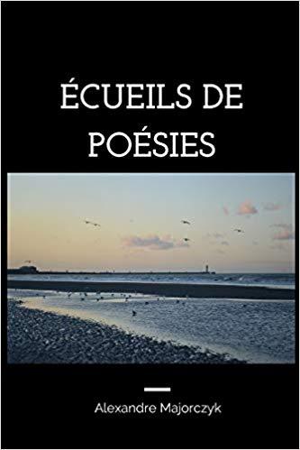 Ecueils de poésies – Alexandre Majorczyk –2018