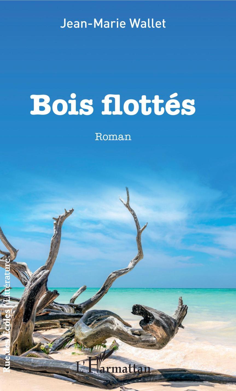 Bois flottés – Jean-Marie  Wallet –2019