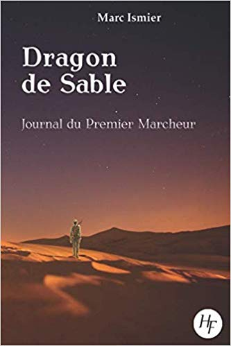 Dragon de sable – le journal du premier Marcheur – Marc Ismier – 2018