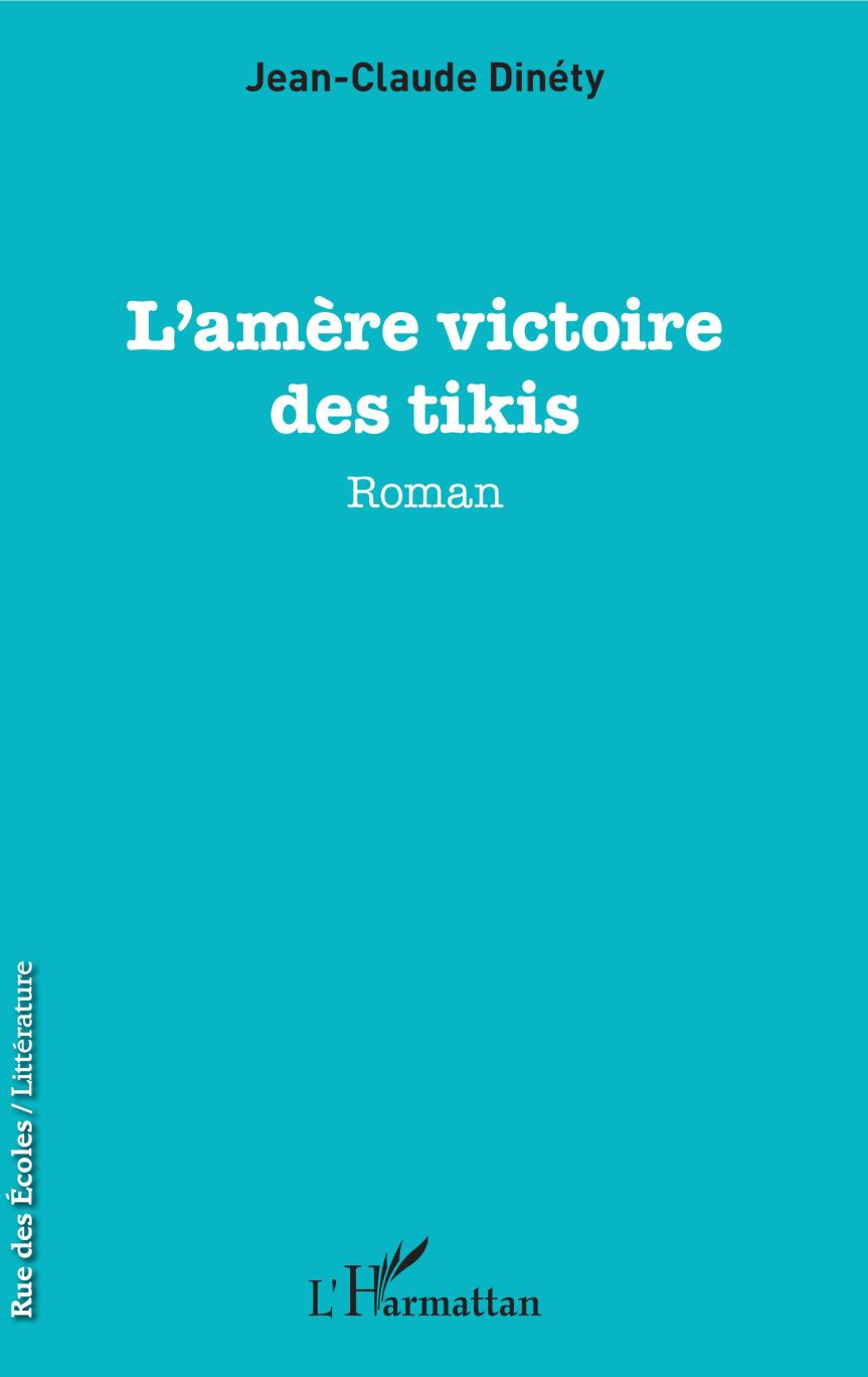 L'amère victoire des tikis – Jean-Claude Dinety –2017