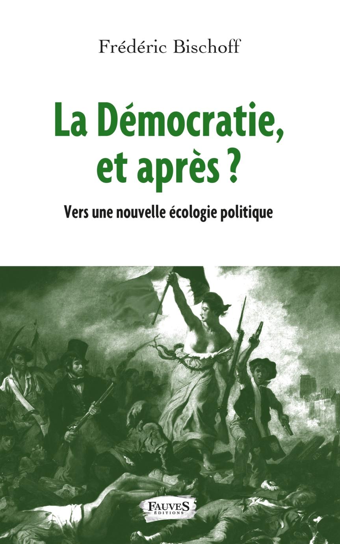 La  démocratie, et après? – Frédéric Bischoff –2019