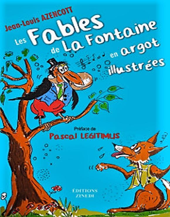 Les fables de La Fontaine en argot illustrées – Jean-Louis Azencott –2016